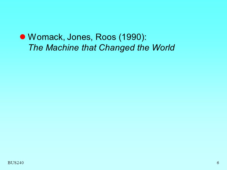 BUS240 Womack, Jones, Roos (1990): The Machine that Changed the World 6
