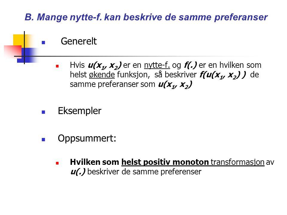 B.Mange nytte-f. kan beskrive de samme preferanser Generelt Hvis u(x 1, x 2 ) er en nytte-f.