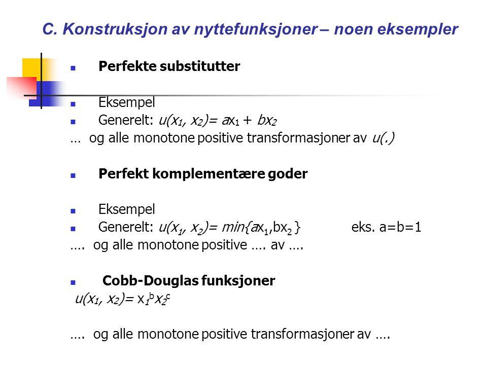 C. Konstruksjon av nyttefunksjoner – noen eksempler Perfekte substitutter Eksempel Generelt: u(x 1, x 2 )= ax 1 + bx 2 … og alle monotone positive tra