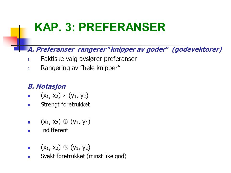 KAP.3: PREFERANSER A. Preferanser rangerer knipper av goder (godevektorer) 1.