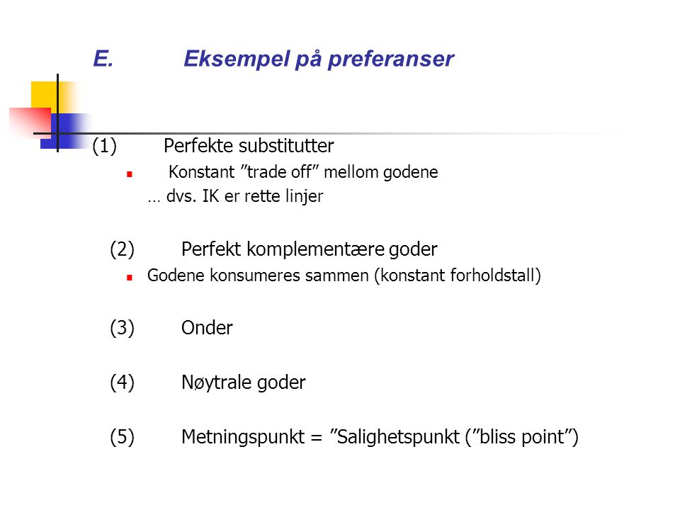 E.Eksempel på preferanser (1) Perfekte substitutter Konstant trade off mellom godene … dvs.