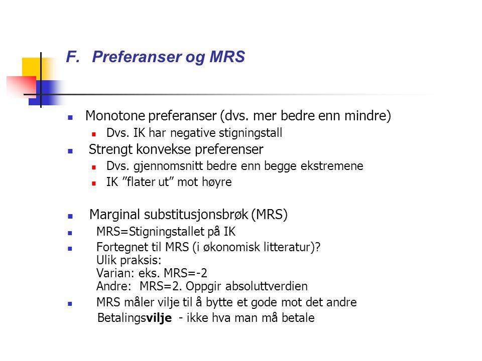 F.Preferanser og MRS Monotone preferanser (dvs. mer bedre enn mindre) Dvs.
