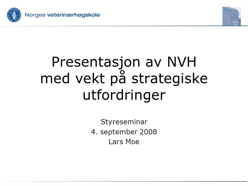 Presentasjon av NVH med vekt på strategiske utfordringer Styreseminar 4. september 2008 Lars Moe