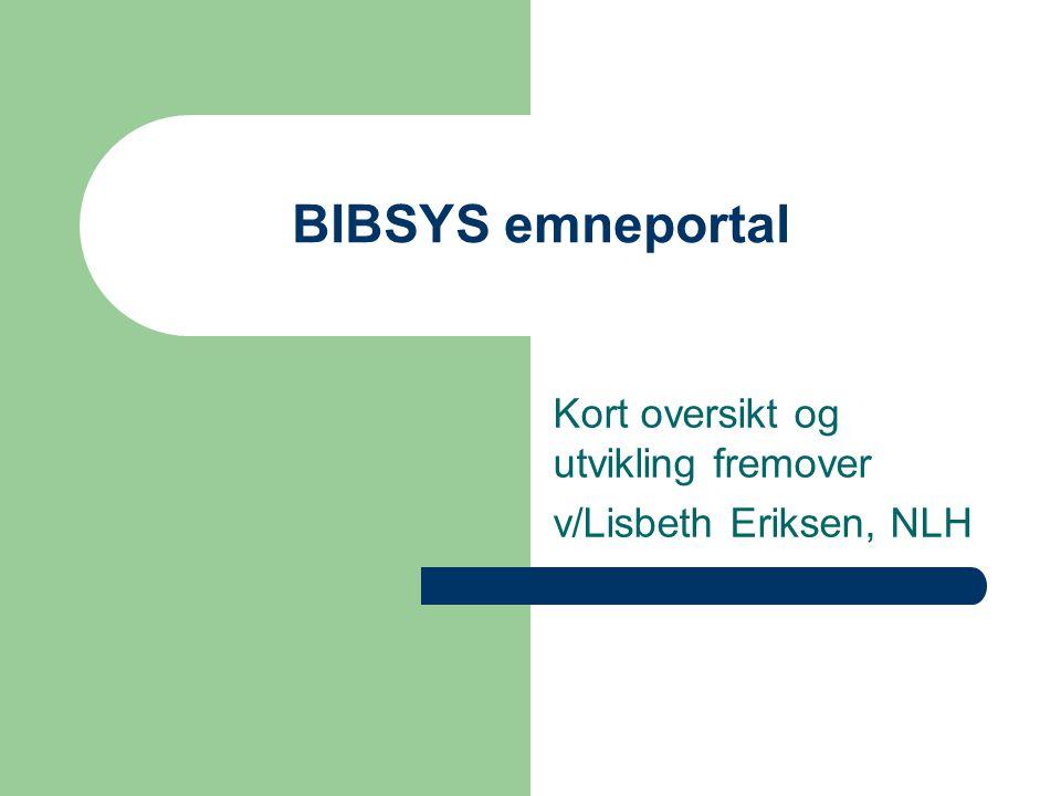 BIBSYS emneportal Kort oversikt og utvikling fremover v/Lisbeth Eriksen, NLH