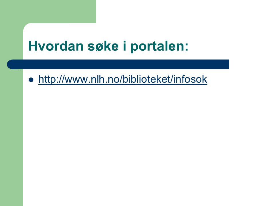 Hvordan søke i portalen: http://www.nlh.no/biblioteket/infosok