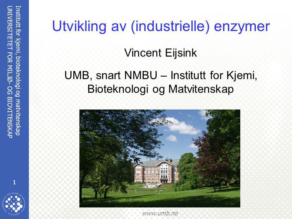 Institutt for kjemi, bioteknologi og matvitenskap 1 UNIVERSITETET FOR MILJØ- OG BIOVITENSKAP www.umb.no Utvikling av (industrielle) enzymer Vincent Ei