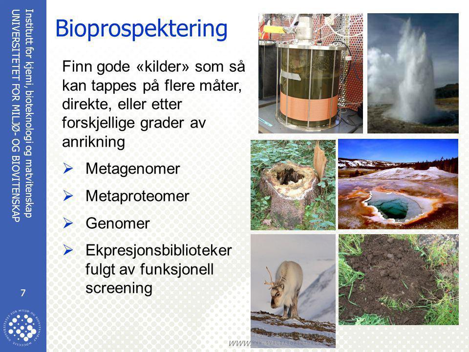 Institutt for kjemi, bioteknologi og matvitenskap 7 UNIVERSITETET FOR MILJØ- OG BIOVITENSKAP www.umb.no Bioprospektering Finn gode «kilder» som så kan