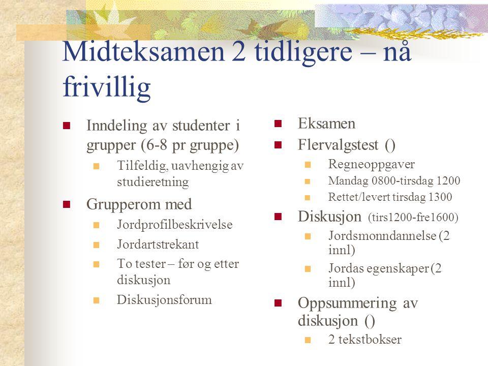 Midteksamen 2 tidligere – nå frivillig Inndeling av studenter i grupper (6-8 pr gruppe) Tilfeldig, uavhengig av studieretning Grupperom med Jordprofil