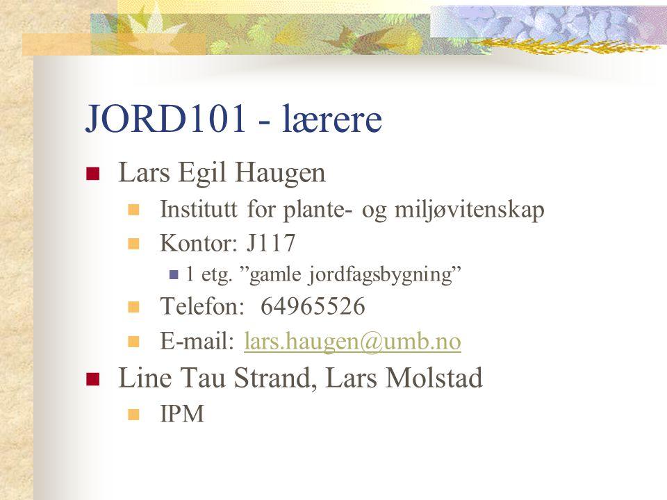 """JORD101 - lærere Lars Egil Haugen Institutt for plante- og miljøvitenskap Kontor: J117 1 etg. """"gamle jordfagsbygning"""" Telefon: 64965526 E-mail: lars.h"""