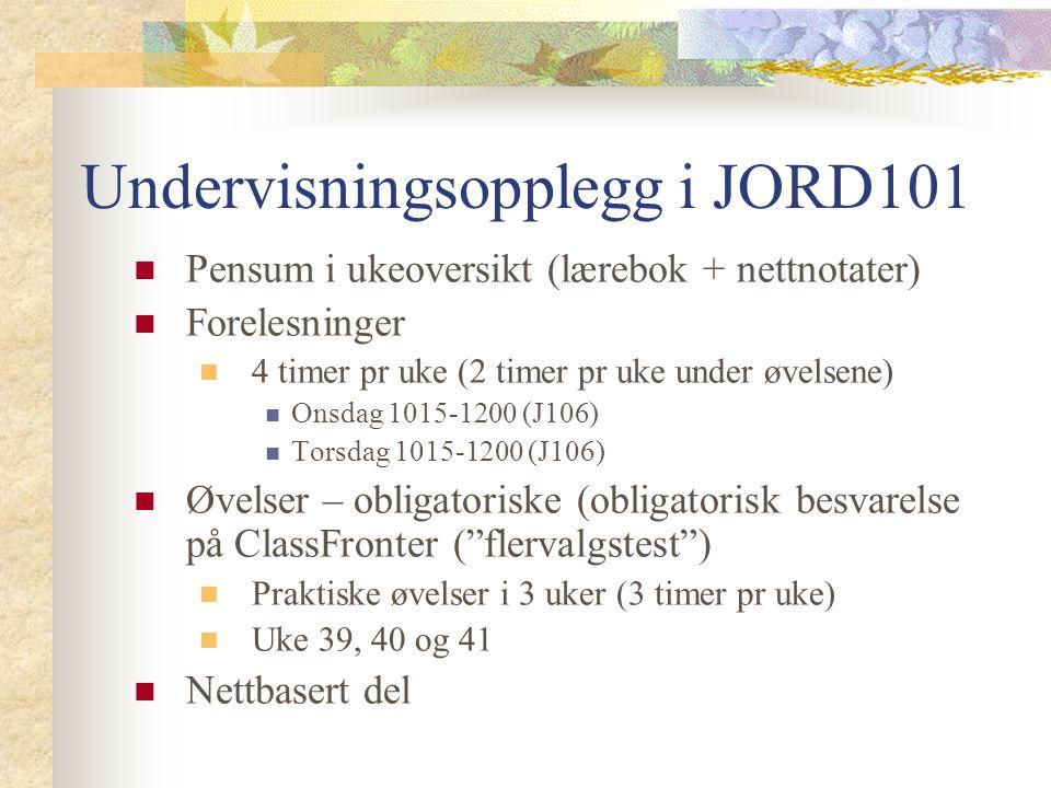 Undervisningsopplegg i JORD101 Pensum i ukeoversikt (lærebok + nettnotater) Forelesninger 4 timer pr uke (2 timer pr uke under øvelsene) Onsdag 1015-1