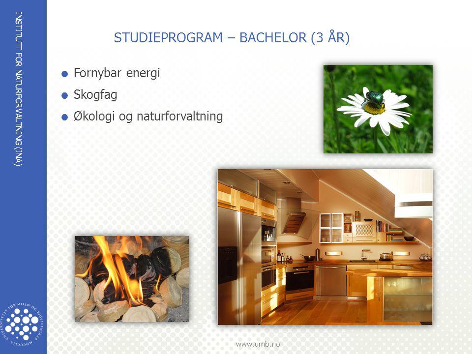 INSTITUTT FOR NATURFORVALTNING (INA) www.umb.no STUDIEPROGRAM – BACHELOR (3 ÅR)  Fornybar energi  Skogfag  Økologi og naturforvaltning