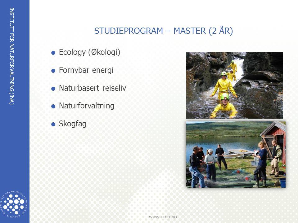 INSTITUTT FOR NATURFORVALTNING (INA) www.umb.no STUDIEPROGRAM – MASTER (2 ÅR)  Ecology (Økologi)  Fornybar energi  Naturbasert reiseliv  Naturforvaltning  Skogfag