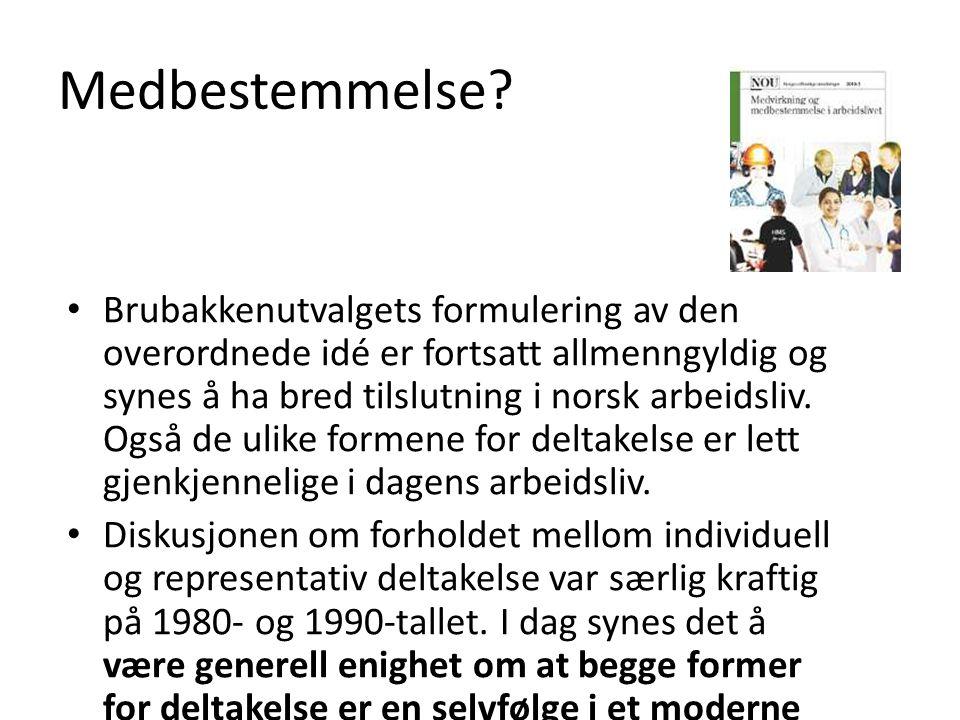 Medbestemmelse? Brubakkenutvalgets formulering av den overordnede idé er fortsatt allmenngyldig og synes å ha bred tilslutning i norsk arbeidsliv. Ogs