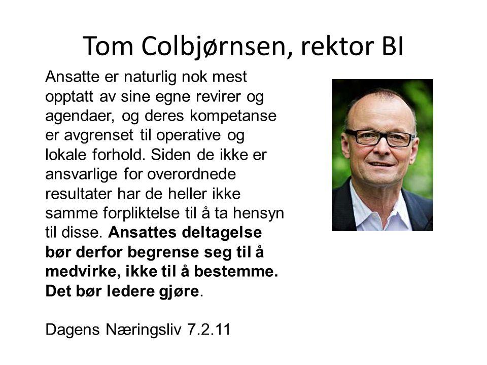 Tom Colbjørnsen, rektor BI Ansatte er naturlig nok mest opptatt av sine egne revirer og agendaer, og deres kompetanse er avgrenset til operative og lo