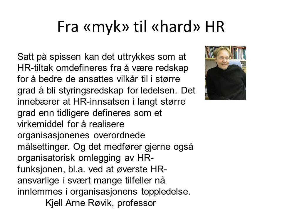 Fra «myk» til «hard» HR Satt på spissen kan det uttrykkes som at HR-tiltak omdefineres fra å være redskap for å bedre de ansattes vilkår til i større