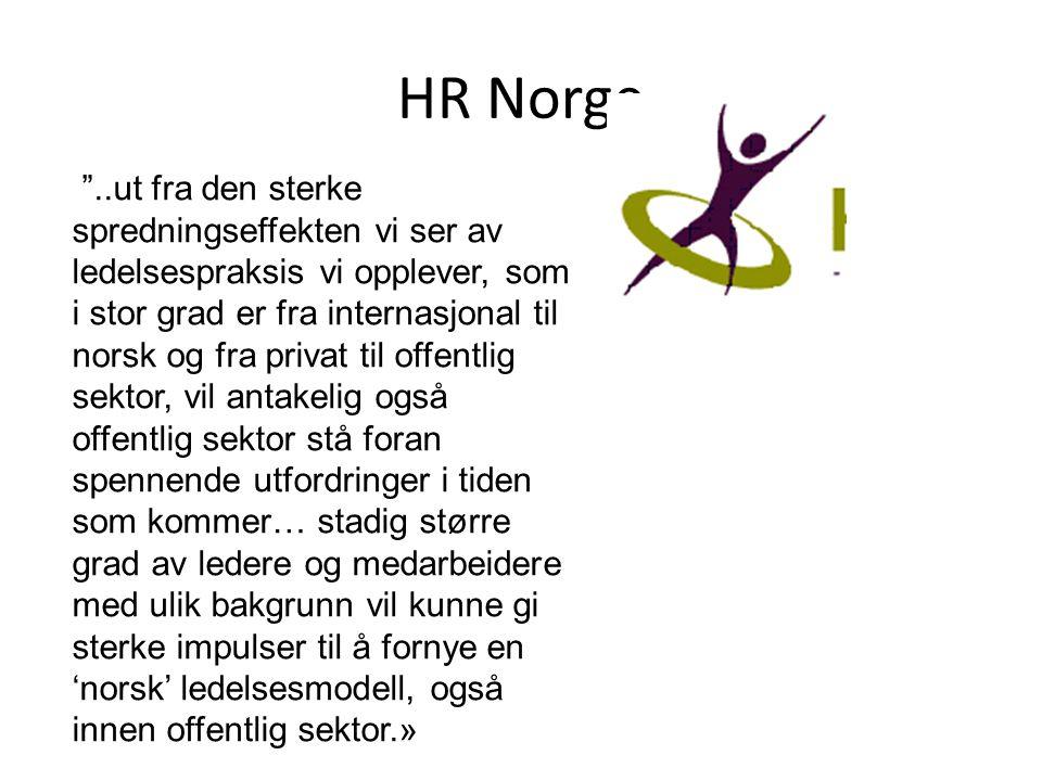 """HR Norge """"..ut fra den sterke spredningseffekten vi ser av ledelsespraksis vi opplever, som i stor grad er fra internasjonal til norsk og fra privat t"""