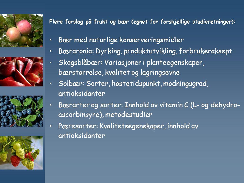 Flere forslag på frukt og bær (egnet for forskjellige studieretninger): Bær med naturlige konserveringsmidler Bæraronia: Dyrking, produktutvikling, fo