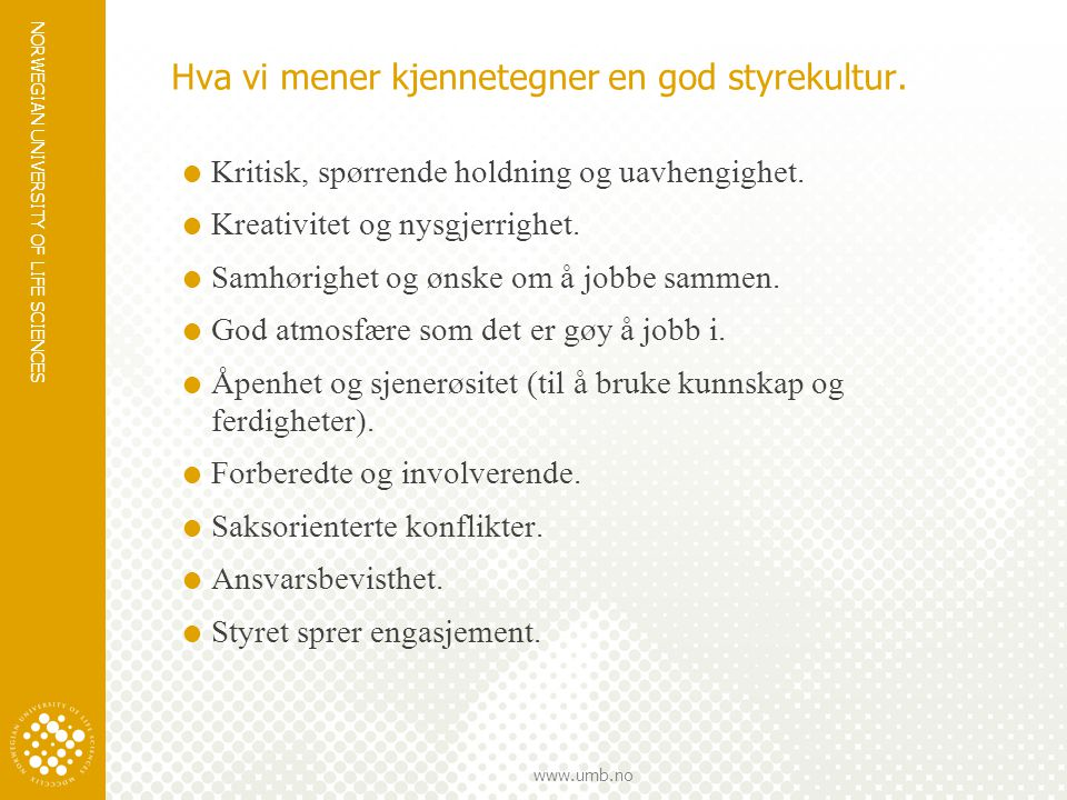NORWEGIAN UNIVERSITY OF LIFE SCIENCES www.umb.no Hva vi mener kjennetegner en god styrekultur.