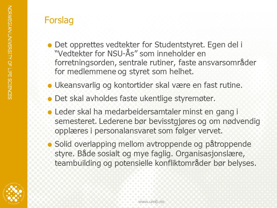 NORWEGIAN UNIVERSITY OF LIFE SCIENCES www.umb.no Forslag  Det opprettes vedtekter for Studentstyret.