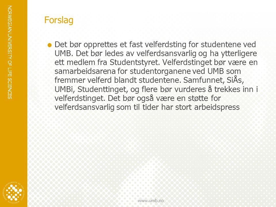 NORWEGIAN UNIVERSITY OF LIFE SCIENCES www.umb.no Forslag  Det bør opprettes et fast velferdsting for studentene ved UMB.