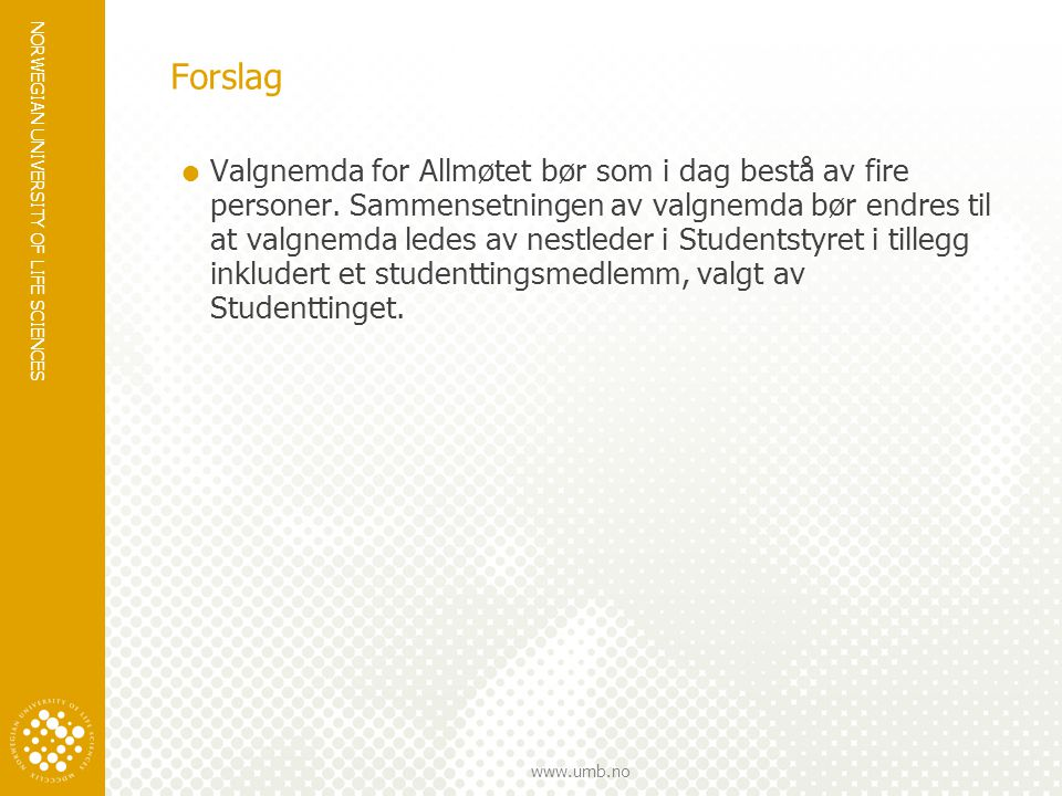 NORWEGIAN UNIVERSITY OF LIFE SCIENCES www.umb.no Forslag  Valgnemda for Allmøtet bør som i dag bestå av fire personer.