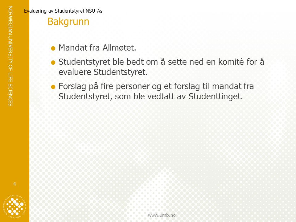 NORWEGIAN UNIVERSITY OF LIFE SCIENCES www.umb.no Evaluering av Studentstyret NSU-Ås 4 Bakgrunn  Mandat fra Allmøtet.