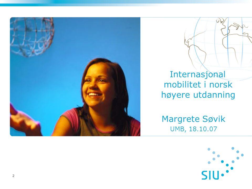 2 Internasjonal mobilitet i norsk høyere utdanning Margrete Søvik UMB, 18.10.07