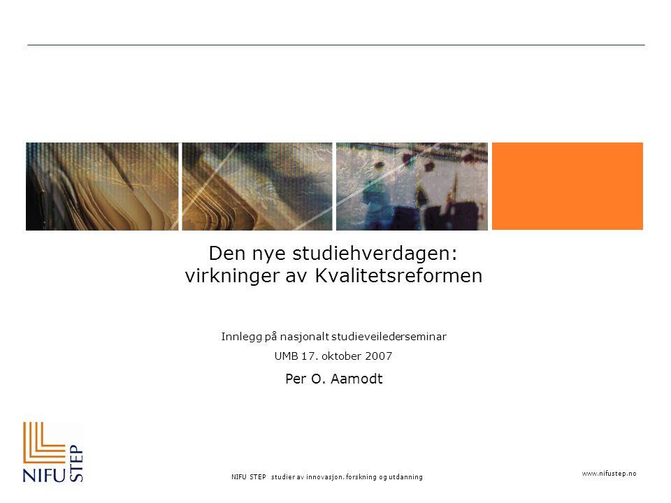 www.nifustep.no NIFU STEP studier av innovasjon, forskning og utdanning Den nye studiehverdagen: virkninger av Kvalitetsreformen Innlegg på nasjonalt studieveilederseminar UMB 17.