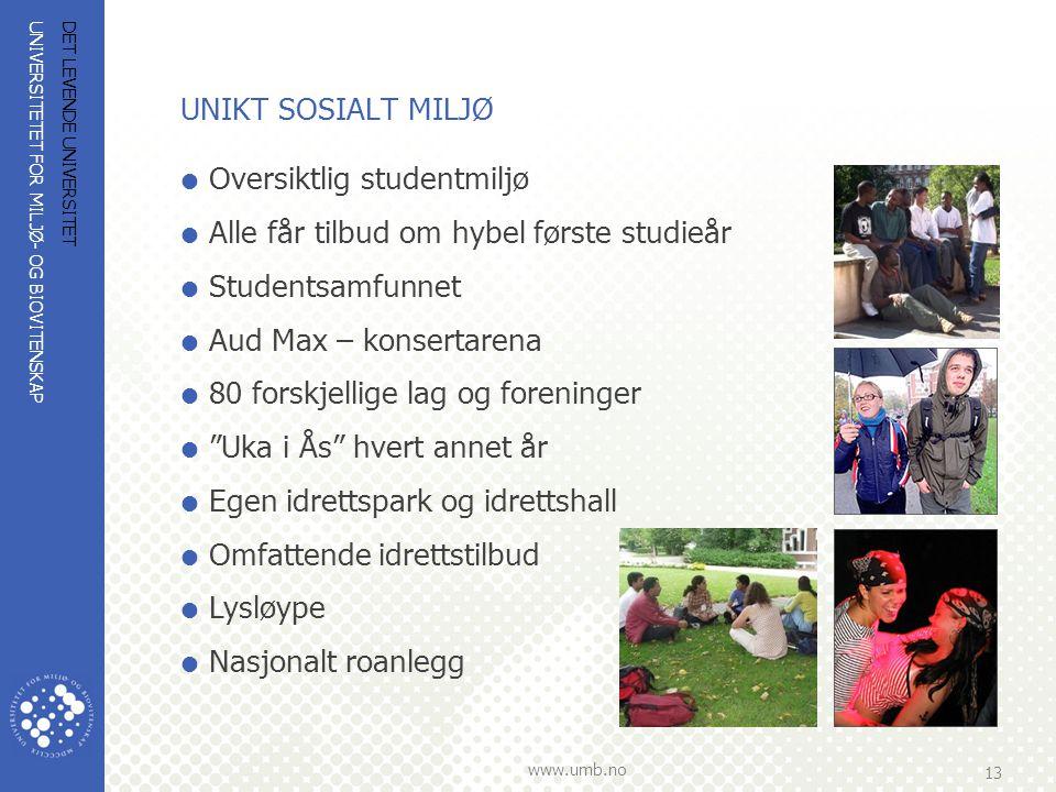 UNIVERSITETET FOR MILJØ- OG BIOVITENSKAP www.umb.no 13 DET LEVENDE UNIVERSITET UNIKT SOSIALT MILJØ  Oversiktlig studentmiljø  Alle får tilbud om hyb