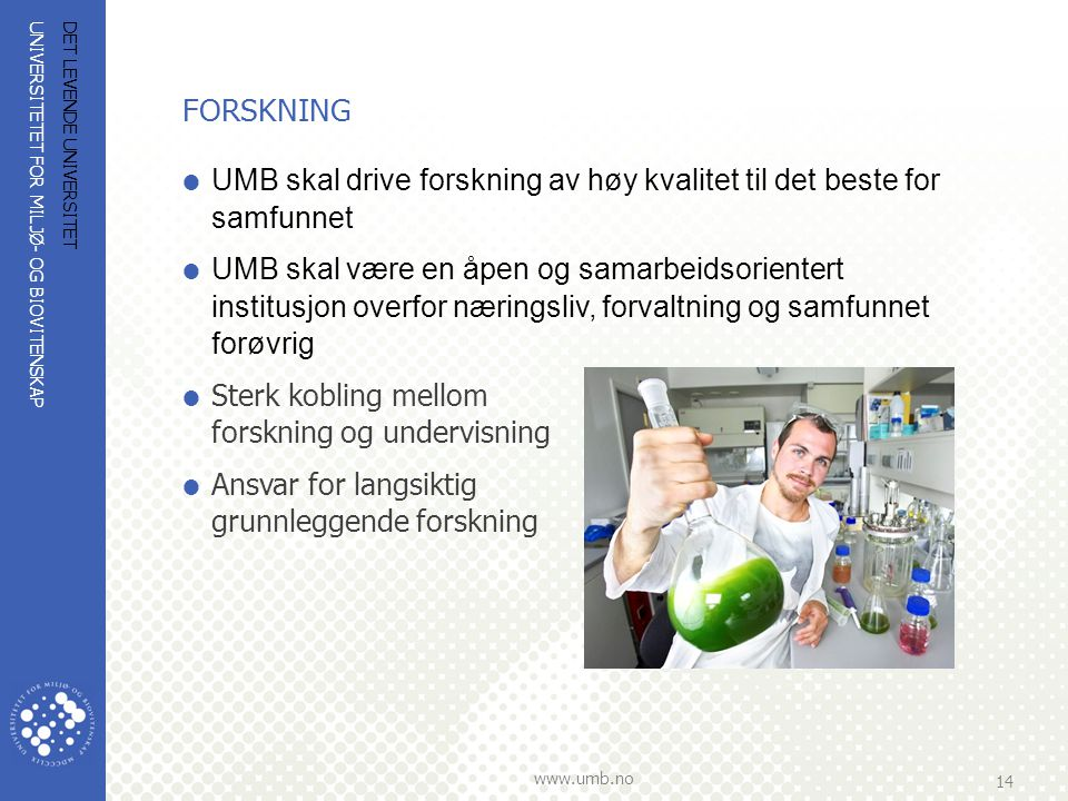 UNIVERSITETET FOR MILJØ- OG BIOVITENSKAP www.umb.no 14 DET LEVENDE UNIVERSITET FORSKNING  UMB skal drive forskning av høy kvalitet til det beste for