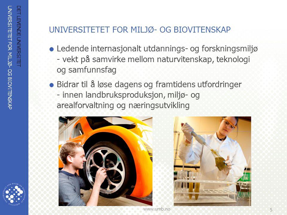 UNIVERSITETET FOR MILJØ- OG BIOVITENSKAP www.umb.no 5 DET LEVENDE UNIVERSITET UNIVERSITETET FOR MILJØ- OG BIOVITENSKAP  Ledende internasjonalt utdann