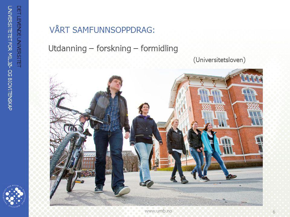 UNIVERSITETET FOR MILJØ- OG BIOVITENSKAP www.umb.no 6 DET LEVENDE UNIVERSITET VÅRT SAMFUNNSOPPDRAG: Utdanning – forskning – formidling (Universitetslo