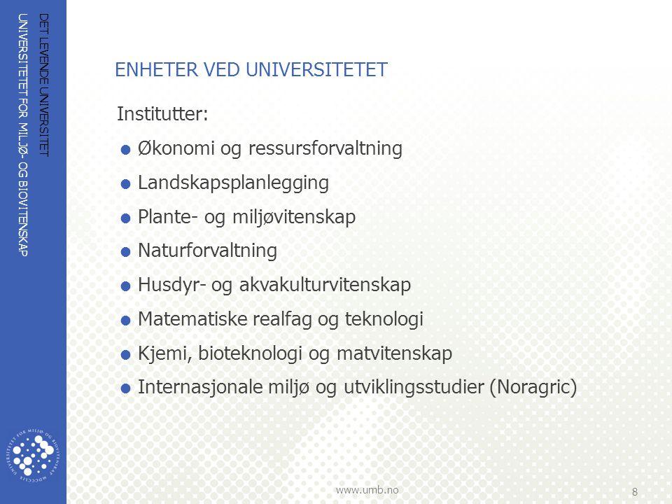 UNIVERSITETET FOR MILJØ- OG BIOVITENSKAP www.umb.no 8 DET LEVENDE UNIVERSITET ENHETER VED UNIVERSITETET Institutter:  Økonomi og ressursforvaltning 