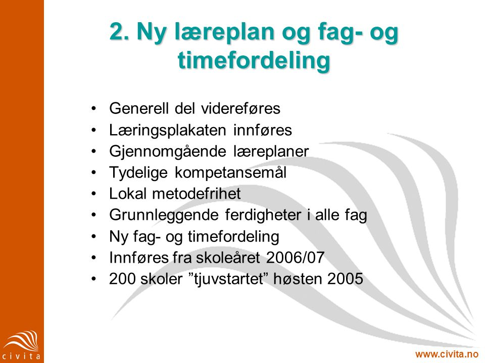 www.civita.no 2. Ny læreplan og fag- og timefordeling Generell del videreføres Læringsplakaten innføres Gjennomgående læreplaner Tydelige kompetansemå