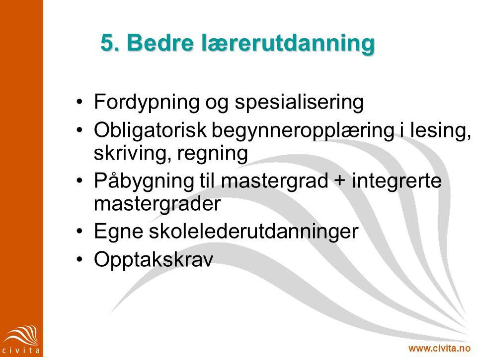 www.civita.no 5. Bedre lærerutdanning Fordypning og spesialisering Obligatorisk begynneropplæring i lesing, skriving, regning Påbygning til mastergrad