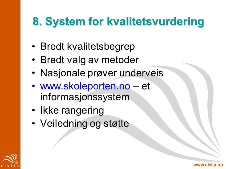 www.civita.no 8. System for kvalitetsvurdering Bredt kvalitetsbegrep Bredt valg av metoder Nasjonale prøver underveis www.skoleporten.no – et informas