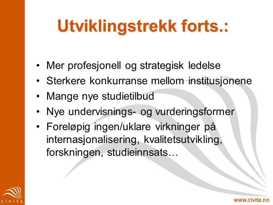 www.civita.no Utviklingstrekk forts.: Mer profesjonell og strategisk ledelse Sterkere konkurranse mellom institusjonene Mange nye studietilbud Nye und
