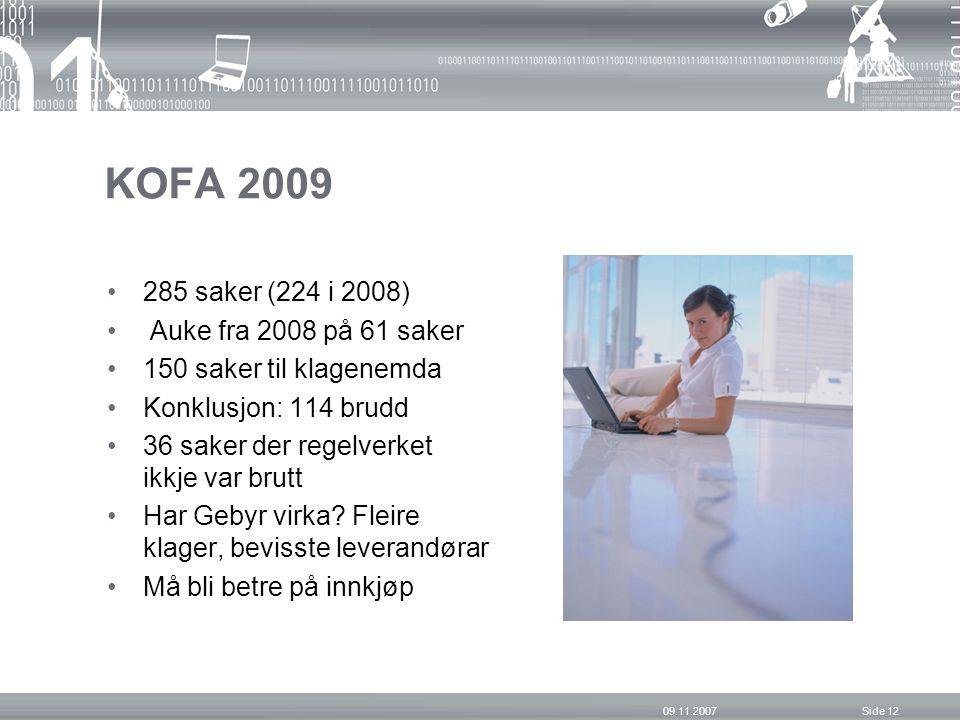 KOFA 2009 285 saker (224 i 2008) Auke fra 2008 på 61 saker 150 saker til klagenemda Konklusjon: 114 brudd 36 saker der regelverket ikkje var brutt Har Gebyr virka.