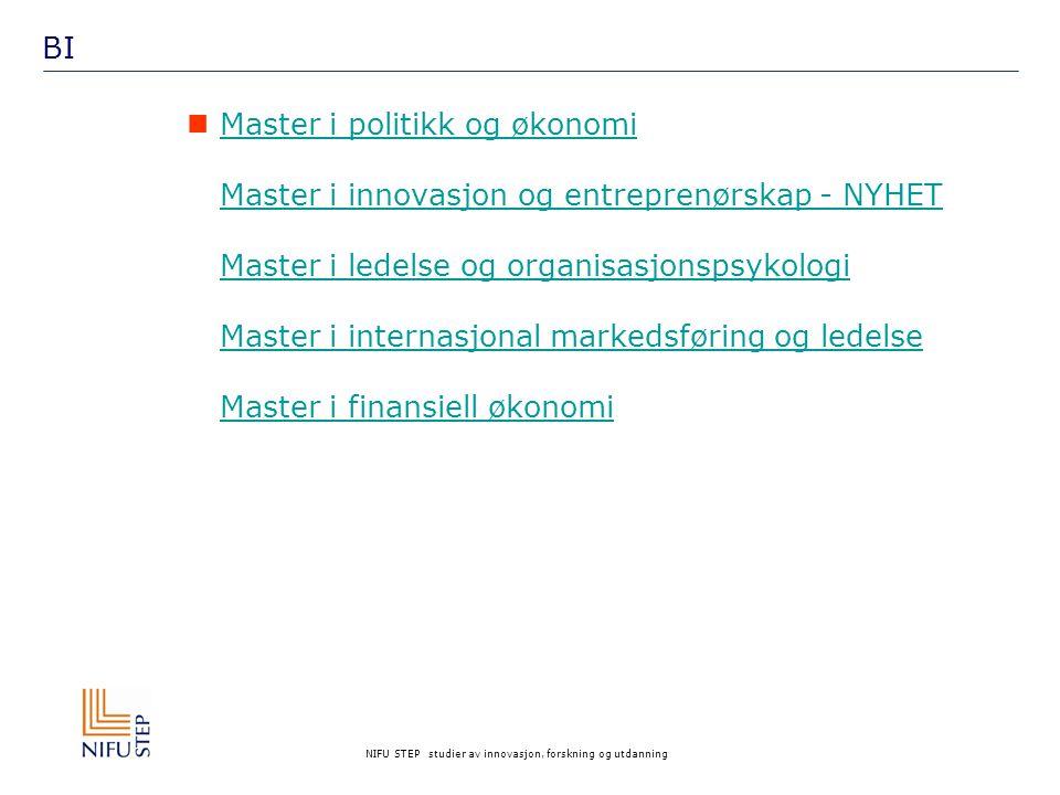 NIFU STEP studier av innovasjon, forskning og utdanning BI Master i politikk og økonomi Master i innovasjon og entreprenørskap - NYHET Master i ledels