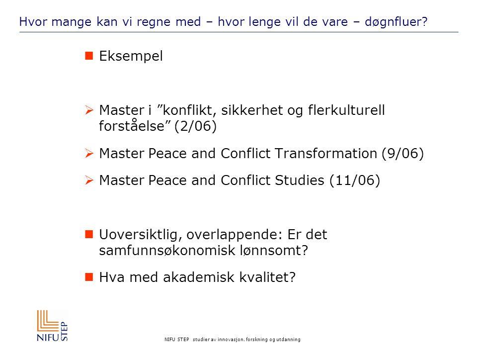 """NIFU STEP studier av innovasjon, forskning og utdanning Hvor mange kan vi regne med – hvor lenge vil de vare – døgnfluer? Eksempel  Master i """"konflik"""