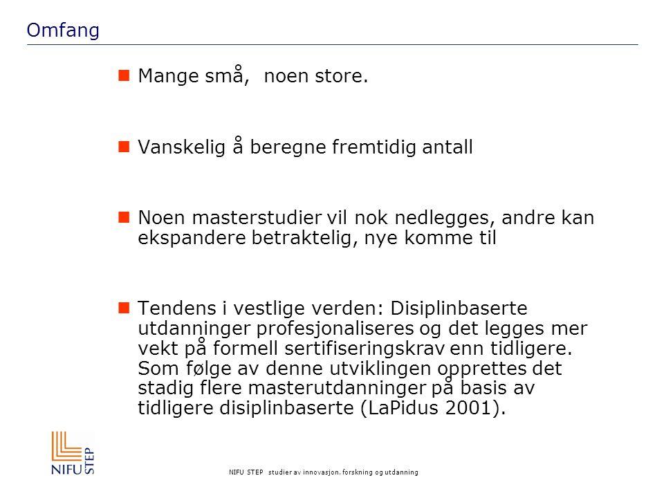NIFU STEP studier av innovasjon, forskning og utdanning Omfang Mange små, noen store. Vanskelig å beregne fremtidig antall Noen masterstudier vil nok