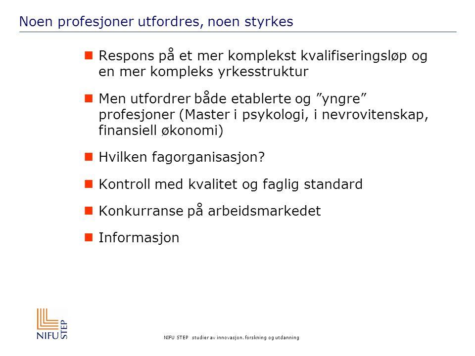 NIFU STEP studier av innovasjon, forskning og utdanning Noen profesjoner utfordres, noen styrkes Respons på et mer komplekst kvalifiseringsløp og en m