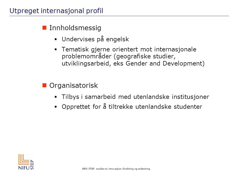 NIFU STEP studier av innovasjon, forskning og utdanning Utpreget internasjonal profil Innholdsmessig  Undervises på engelsk  Tematisk gjerne oriente