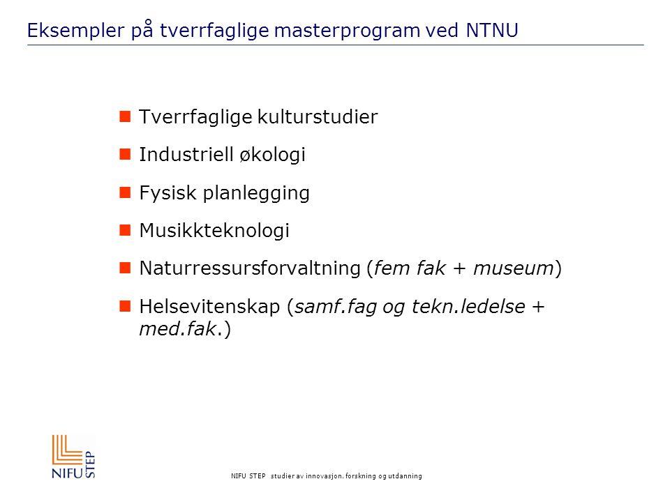 NIFU STEP studier av innovasjon, forskning og utdanning Eksempler på tverrfaglige masterprogram ved NTNU Tverrfaglige kulturstudier Industriell økolog