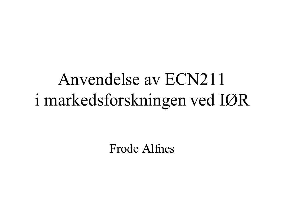 Anvendelse av ECN211 i markedsforskningen ved IØR Frode Alfnes