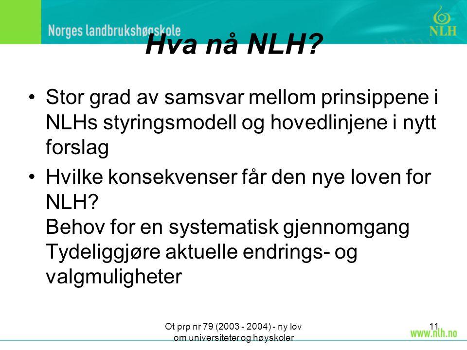 Ot prp nr 79 (2003 - 2004) - ny lov om universiteter og høyskoler 11 Hva nå NLH? Stor grad av samsvar mellom prinsippene i NLHs styringsmodell og hove