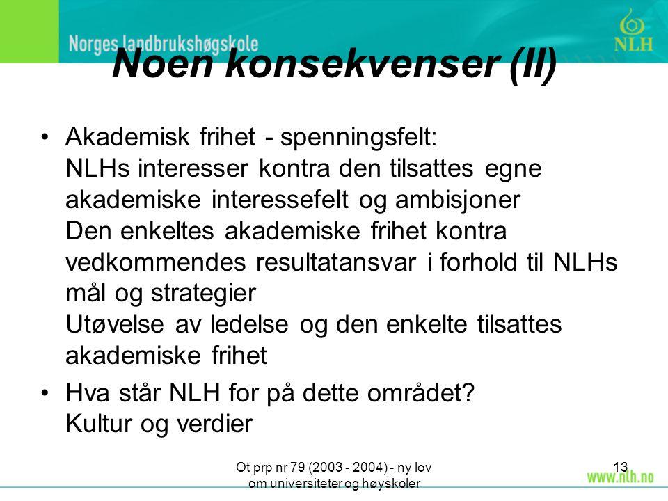 Ot prp nr 79 (2003 - 2004) - ny lov om universiteter og høyskoler 13 Noen konsekvenser (II) Akademisk frihet - spenningsfelt: NLHs interesser kontra d