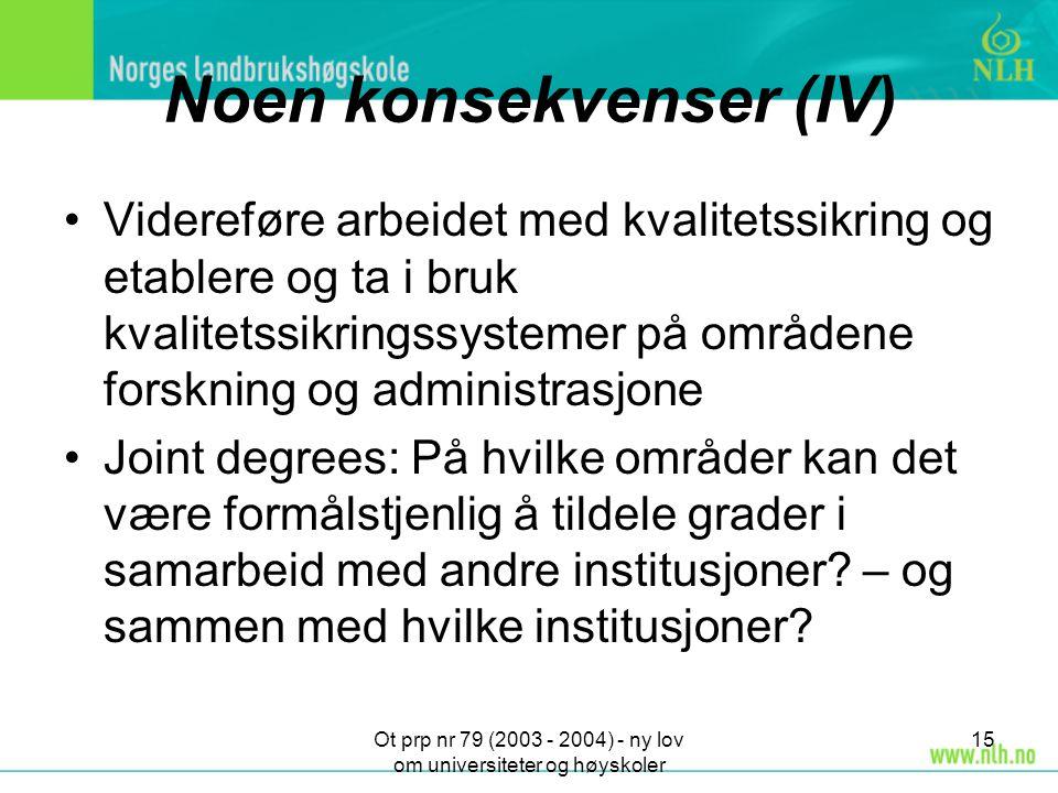 Ot prp nr 79 (2003 - 2004) - ny lov om universiteter og høyskoler 15 Noen konsekvenser (IV) Videreføre arbeidet med kvalitetssikring og etablere og ta