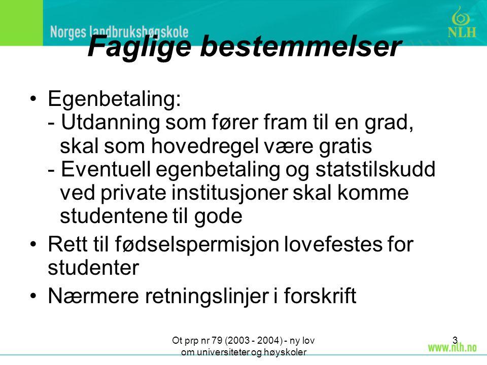 Ot prp nr 79 (2003 - 2004) - ny lov om universiteter og høyskoler 3 Faglige bestemmelser Egenbetaling: - Utdanning som fører fram til en grad, skal so