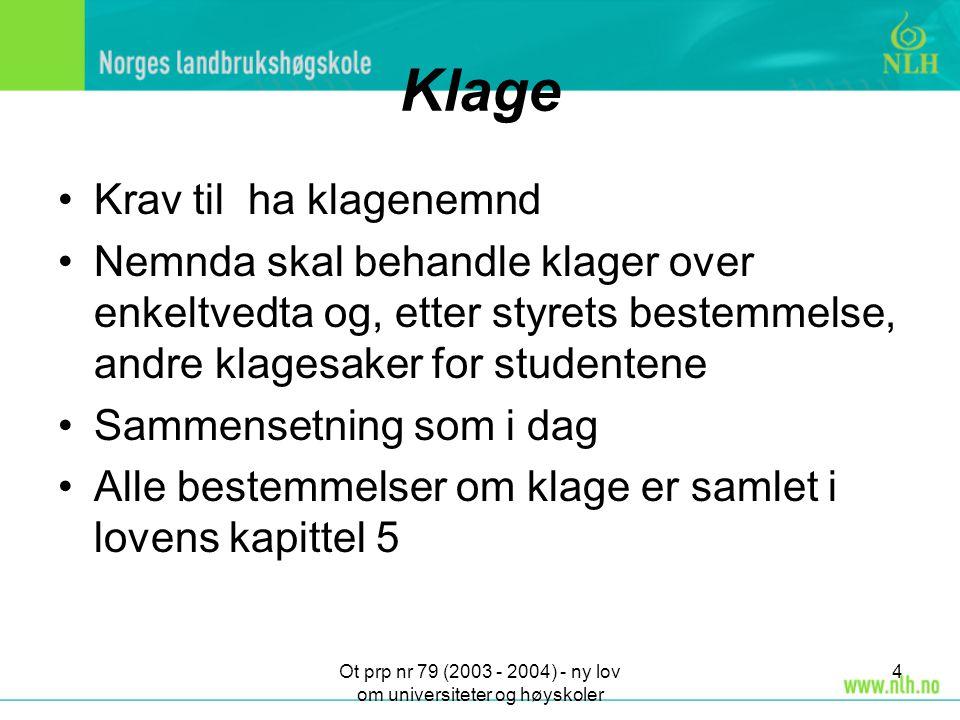 Ot prp nr 79 (2003 - 2004) - ny lov om universiteter og høyskoler 4 Klage Krav til ha klagenemnd Nemnda skal behandle klager over enkeltvedta og, ette